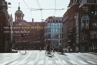 จัดอันดับ 10 เมือง ที่เป็นมิตรต่อการ ปั่นจักรยาน ที่สุดในโลก